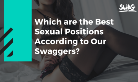 Which are the Best Sexual Positions According to Our Swaggers?